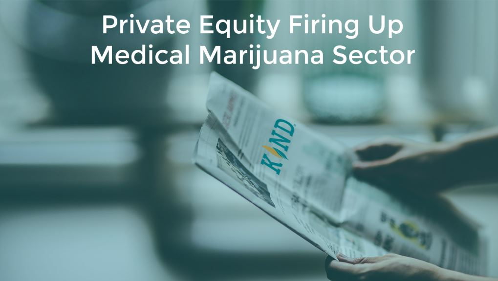 Private Equity Firing Up Medical Marijuana Sector